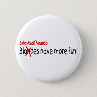Behavioral Therapists Have More Fun Pinback Button