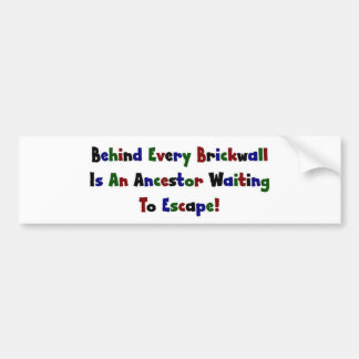 Behind Every Brickwall Is An Ancestor ... Bumper Sticker