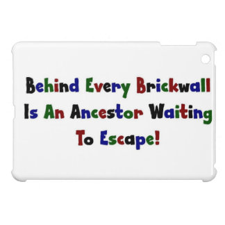 Behind Every Brickwall Is An Ancestor ... Cover For The iPad Mini