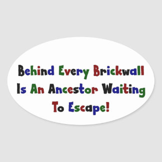 Behind Every Brickwall Is An Ancestor ... Oval Sticker