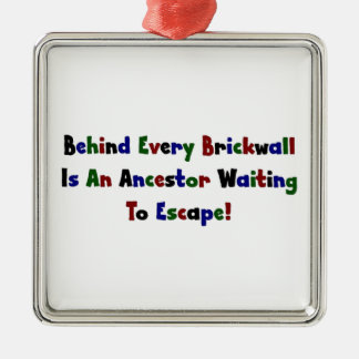 Behind Every Brickwall Is An Ancestor ... Square Metal Christmas Ornament