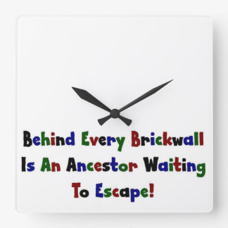 Behind Every Brickwall Is An Ancestor ... Square Wall Clocks