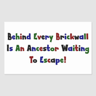 Behind Every Brickwall Is An Ancestor ... Stickers