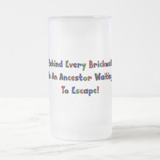 Behind Every  Brickwall Is... 16 Oz Frosted Glass Beer Mug