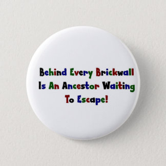 Behind Every  Brickwall Is... Pinback Button