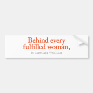 Behind every fulfilled woman bumper sticker