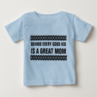 Behind Every Good Kid is a Great Mom Baby T-Shirt