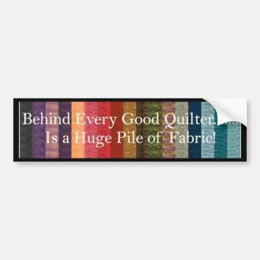Behind every good quilter car bumper sticker