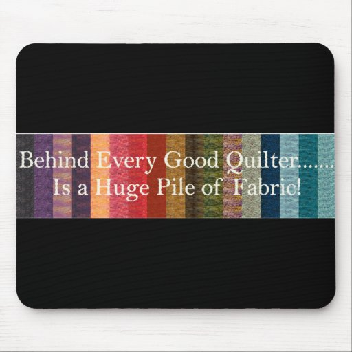 Behind every good quilter mouse pad