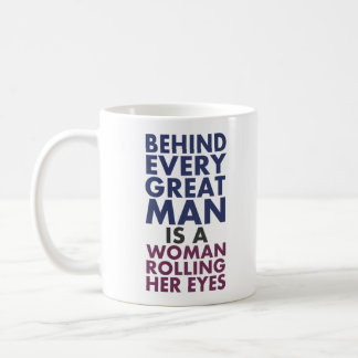 Behind Every Great Man is a Woman Rolling Her Eyes Classic White Coffee Mug