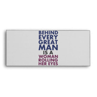 Behind Every Great Man is a Woman Rolling Her Eyes Envelope