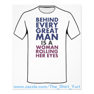 Behind Every Great Man is a Woman Rolling Her Eyes Flyer Design