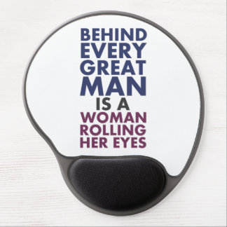 Behind Every Great Man is a Woman Rolling Her Eyes Gel Mouse Pad