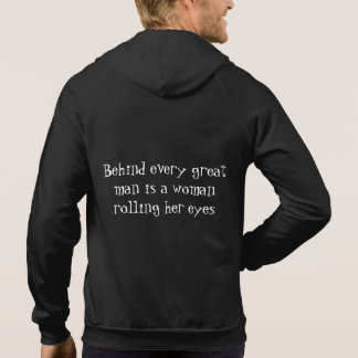 Behind every great man is a woman rolling her eyes hoodie