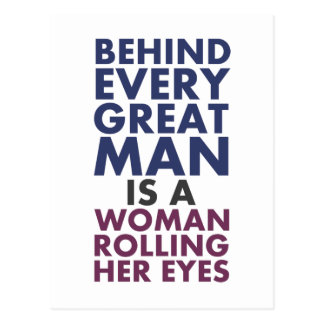 Behind Every Great Man is a Woman Rolling Her Eyes Postcard