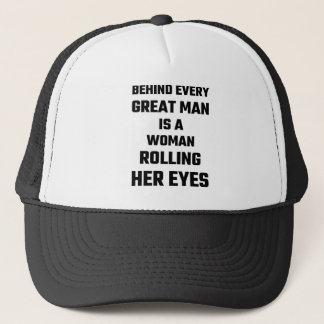 Behind Every Great Man Is A Woman Rolling Her Eyes Trucker Hat