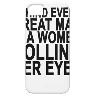 BEHIND EVERY GREAT MAN IS A WOMEN ROLLING HER EYES iPhone SE/5/5s CASE