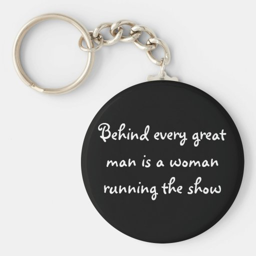 Behind Every Great Man Keychain