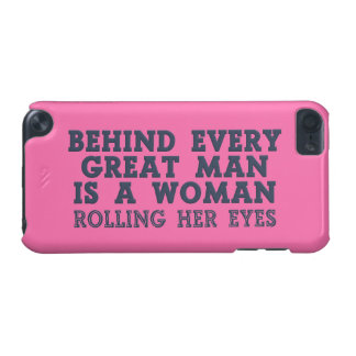 Behind Every Man custom iPod Touch cases