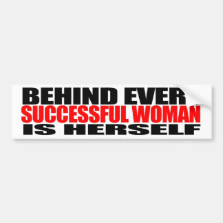 Behind Every Successful Woman is Herself - Feminis Bumper Sticker