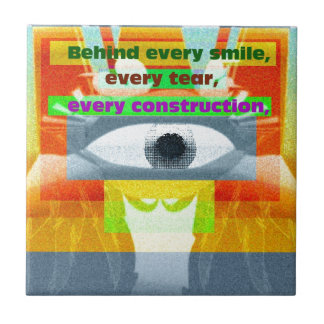 Behind smile every tear every construction ceramic tile