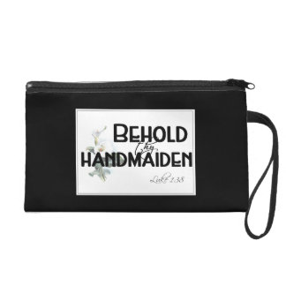 Behold al handmaid….