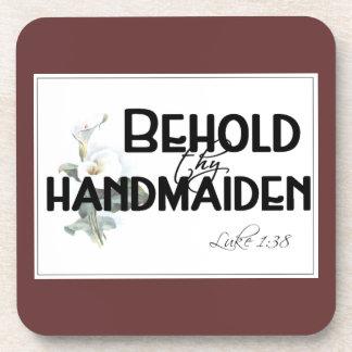 Behold al handmaid…. posavasos
