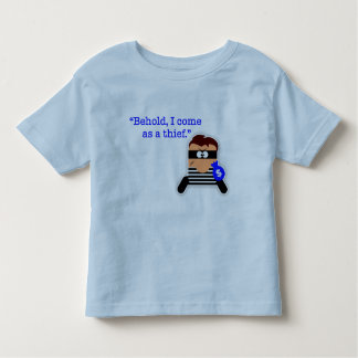 """""""Behold - I Come As a Thief"""" Toddler T-Shirt"""
