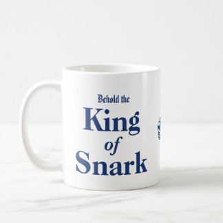 Behold the King Of Snark Coffee Cup