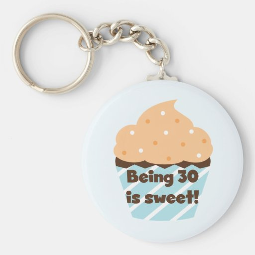 Being 30 is Sweet T-shirts and Gifts Key Chains