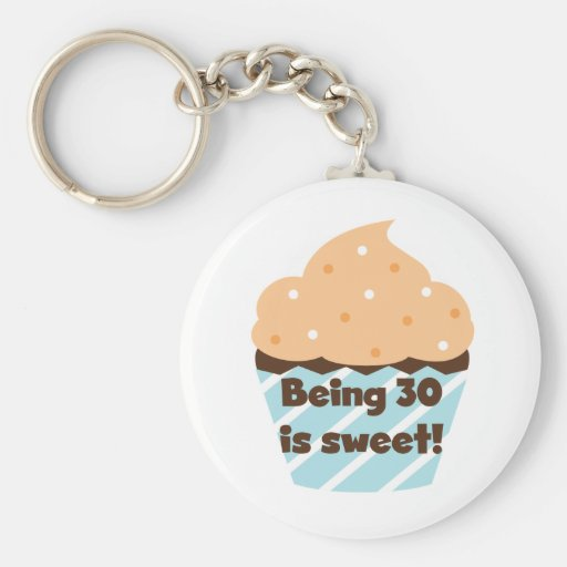 Being 30 is Sweet T-shirts and Gifts Keychains