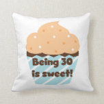 Being 30 is Sweet T-shirts and Gifts Pillows