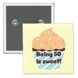 Being 50 is Sweet T-shirts and Gifts 2 Inch Square Button
