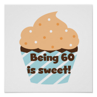 Being 60 is Sweet T-shirts and Gifts Posters