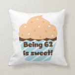 Being 62 is Sweet T-shirts and Gifts Pillow