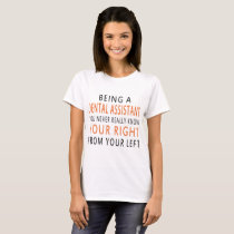 being a dental assistant you never really know you T-Shirt