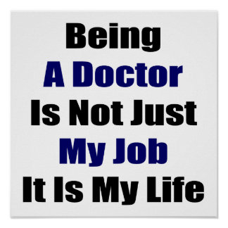 Being A Doctor Is Not Just My Job It Is My Life Posters