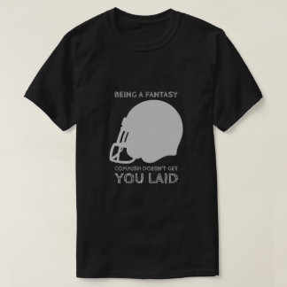 Being a Fantasy Commish Doesn't Get You Laid T-Shirt