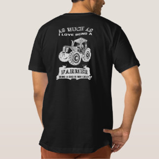Being a Farmer and being a Dad Tee Shirt