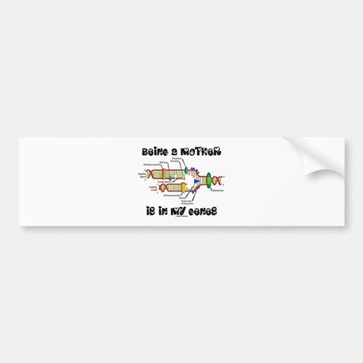 Being A Mother Is In My Genes (DNA Replication) Bumper Stickers