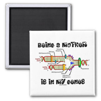 Being A Mother Is In My Genes (DNA Replication) Fridge Magnet