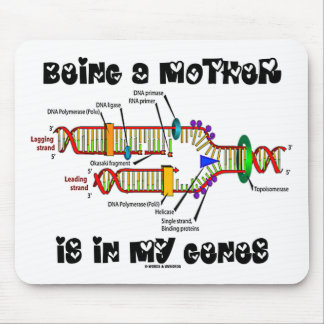 Being A Mother Is In My Genes (DNA Replication) Mouse Pad