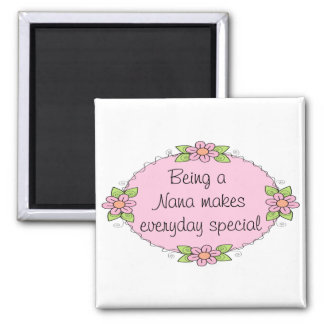 Being a Nana makes everyday Special 2 Inch Square Magnet