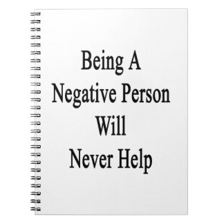 Being A Negative Person Will Never Help Note Book