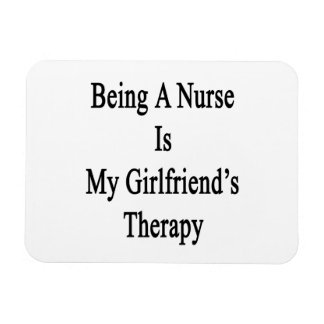 Being A Nurse Is My Girlfriend's Therapy Rectangular Photo Magnet