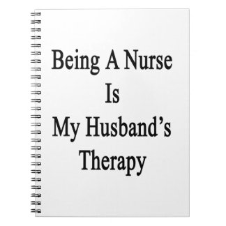 Being A Nurse Is My Husband s Therapy Notebooks