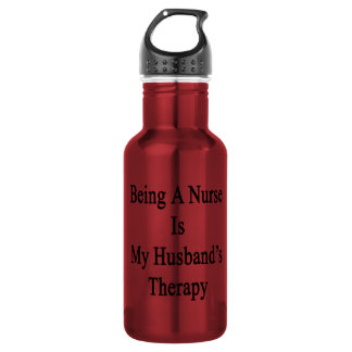 Being A Nurse Is My Husband's Therapy 18oz Water Bottle