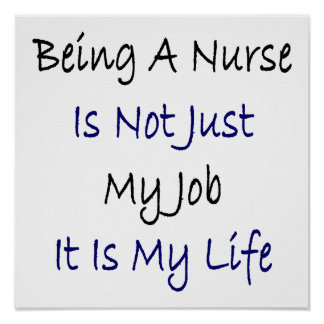 Being A Nurse Is Not Just My Job It Is My Life Posters