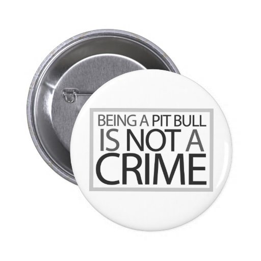 Being a Pit Bull is Not a Crime 2 Inch Round Button