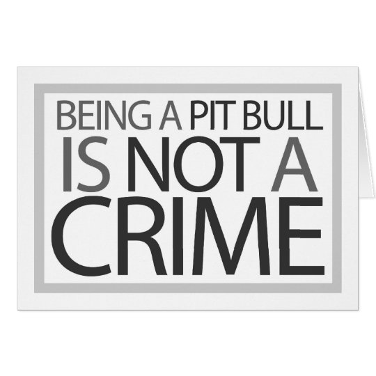 Being a Pit Bull is Not a Crime Card